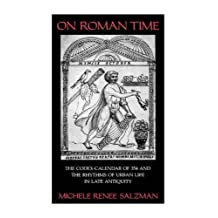 On Roman Time: The Codex-Calendar of 354 and the Rhythms of Urban Life in Late Antiquity