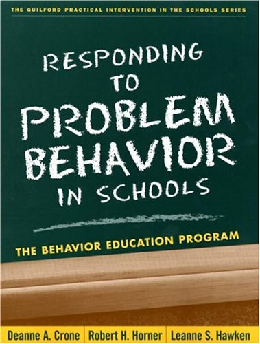 Responding to Problem Behavior in Schools: The Behavior Education Program (The Guilford Practical Intervention in the Schools Series)