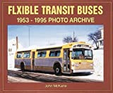 Flexible Transit Buses : 1953-1995 Photo Archive, McKane, John, 1583880534