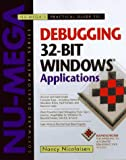 Nu-Mega's Practical Guide to Debugging 32-Bit Windows Applications, Nancy Nicolaisen, 156884834X