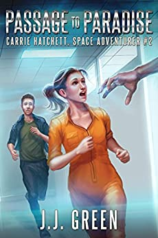 Passage to Paradise (Carrie Hatchett, Space Adventurer Series Book 2) by [Green, J.J.]