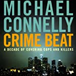 Crime Beat: A Decade of Covering Cops and Killers | Michael Connelly