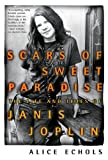 Scars of Sweet Paradise: The Life and Times of Janis Joplin, Alice Echols, 0805053948