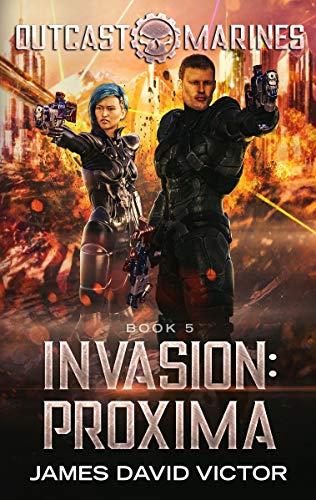 (Invasion: Proxima (Outcast Marines Book 5))