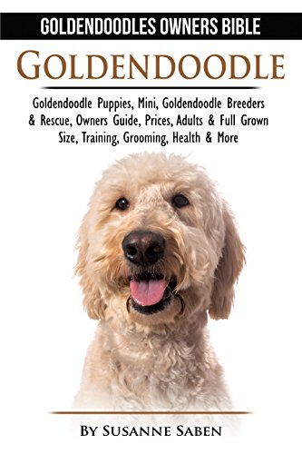 Goldendoodle: Goldendoodle Owners Bible: Goldendoodle Puppies, Mini,  Goldendoodle Breeders & Rescue, Owners Guide, Prices, Adults & Full Grown