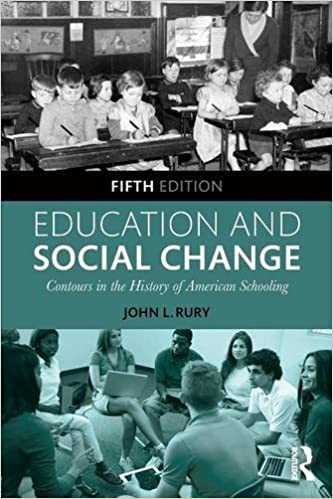 Education and Social Change: Contours in the History of American Schooling John L. Rury