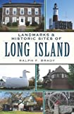 Landmarks and Historic Sites of Long Island, Ralph F. Brady, 1609497260