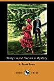 Mary Louise Solves a Mystery, L. Frank Baum, 1406592455