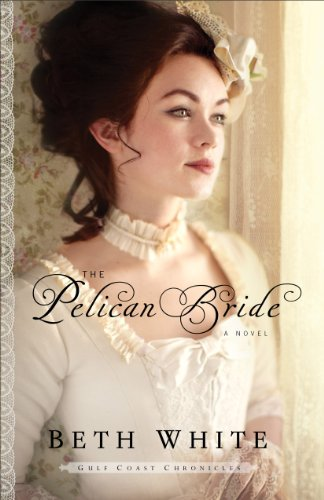 The Pelican Bride (Gulf Coast Chronicles Book #1): A Novel