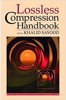 Lossless Compression Handbook (Communications, Networking and Multimedia)