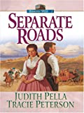 Separate Roads, Judith Pella and Tracie Peterson, 0786289066
