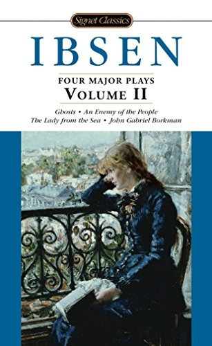 Ibsen: 4 Major Plays, Vol. 2: Ghosts/An Enemy of the People/The Lady from the Sea/John Gabriel Borkman (Signet Classics) (Ibsen Major Four Plays)