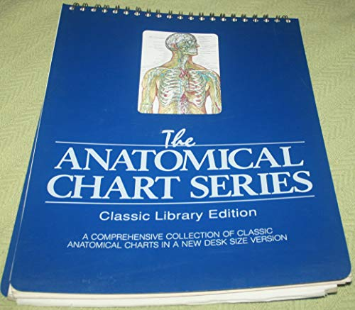 The Anatomical Chart Series. Classical Library Edition. a Comprehensive Collection of a Classic Anatomical Charts in a New Desk Size Version ()