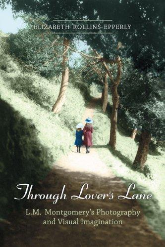 Through Lover's Lane: L.M. Montgomery's Photography and Visual Imagination pdf epub