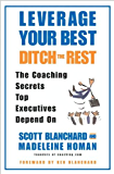 Leverage Your Best, Ditch the Rest: The Coaching Secrets Top Executives Depend On