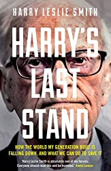 Harry's Last Stand: How the World My Generation Built is Falling Down, and What We Can Do to Save it