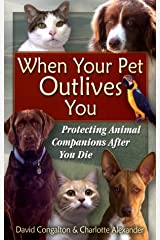 When Your Pet Outlives You: Protecting Animal Companions After You Die Paperback