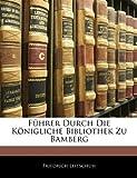 Führer Durch Die Königliche Bibliothek Zu Bamberg, Friedrich Leitschuh, 1141226596