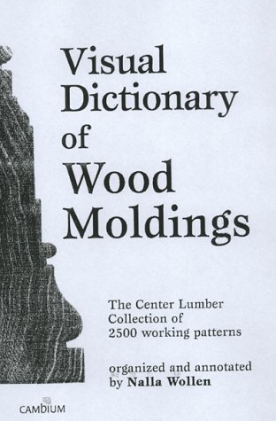 Visual Dictionary of Wood Moldings: The Center Lumber Collection of 2, 500 Working Patterns