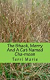 The Shack, Merry and a Cat Named Cha-Moan, Terri Marie and Terri Marie, 1461184568