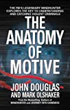 img - for The Anatomy Of Motive : The Fbi's Legendary Mindhunter Explores The Key To Understanding And Catching Violent Criminals book / textbook / text book