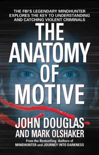 The Anatomy Of Motive : The Fbi's Legendary Mindhunter Explores The Key To Understanding And Catching Violent Criminals pdf epub