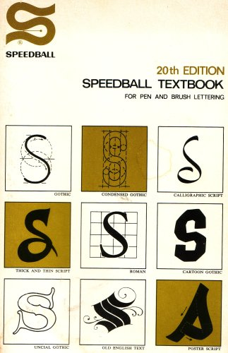 (Speedball Textbook for Pen and Brush Lettering: Gothic, Condensed Gothic, Calligraphic Script, Thick and Thin Script, Roman, Cartoon Gothic, Uncial Gothic, Old English Text, Poster Script, 20th Edition)