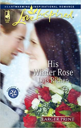 Book His Winter Rose (Serenity Bay, Book 1) (Larger Print Love Inspired #385)