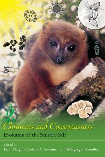 Chimeras and Consciousness: Evolution of the Sensory Self (The MIT Press)