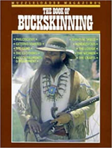 Muzzleloader magazines the book of buckskinning william h muzzleloader magazines the book of buckskinning the book of buckskinning series edition fandeluxe Choice Image