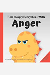 Help Hungry Henry Deal with Anger : An Interactive Picture Book About Anger Management Kindle Edition