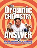 The Organic Chemistry Answer : For the Student by a Student, Hamiel, Matthew, 1931945276