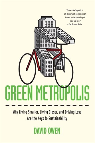 Green Metropolis  Why Living Smaller  Living Closer  And Driving Less Are The Keys To Sustainability