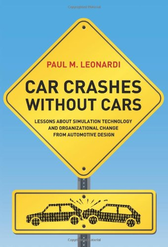 Car Crashes without Cars: Lessons about Simulation Technology and Organizational Change from Automotive Design (Acting with Technology) pdf epub