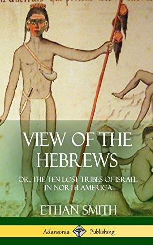 View of the Hebrews: Or, the Ten Lost Tribes of Israel in North America (Hardcover) (The Lost Tribes Of Israel In America)
