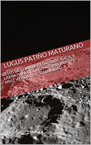 Satanás  6, 6, 6, 8  Literatura de la Santísima Muerte Aruz VX Rea Luz - Oscuridad  (El Santo Grial Szlavey nº 1) (Spanish Edition) (Vx Collection)