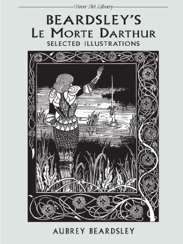 1898 Fine Art - Beardsley's Le Morte Darthur: Selected Illustrations (Dover Fine Art, History of Art)