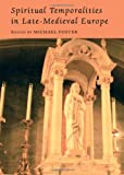 Spiritual Temporalities in Late-Medieval Europe, Michael Foster, 1443823651