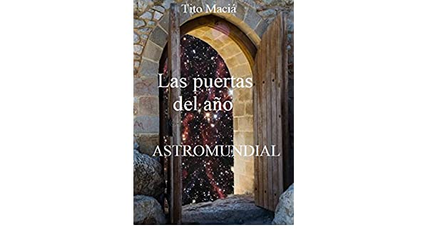 LAS PUERTAS DEL AÑO: Astromundial (Astrología Social nº 2) (Spanish Edition) - Kindle edition by Tito Maciá. Religion & Spirituality Kindle eBooks ...
