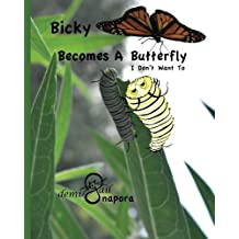 Bicky Becomes A Butterfly: I Don't Want To by Gail Napora (2011-07-31)