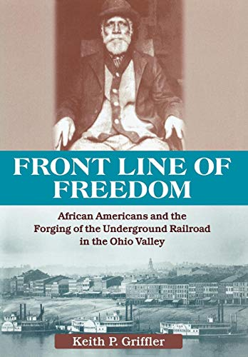Front Line of Freedom: African Americans and the Forging of the Underground Railroad in the Ohio Valley (Ohio River Vall