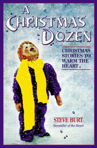 A Christmas Dozen: heartwarming stories from The Christmas Story Pastor by [Burt, Steve]