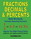 Fractions, Decimals, & Percents Math Workbook (Includes Repeating Decimals): Improve Your Math Fluency Series