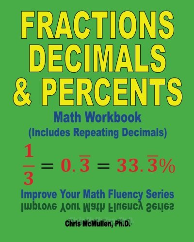 Fractions, Decimals, & Percents Math Workbook (Includes Repeating ...