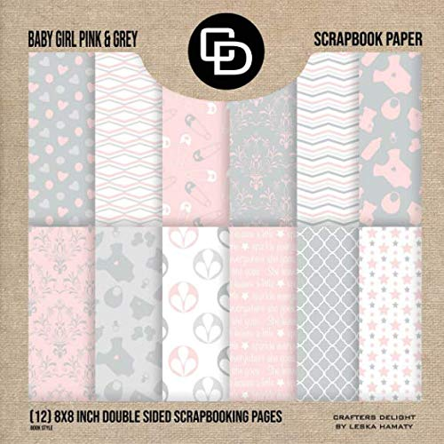 Baby Girl Pink & Grey Scrapbook Paper (12) 8x8 Inch Double Sided Scrapbooking Pages: Crafters Delight By Leska Hamaty