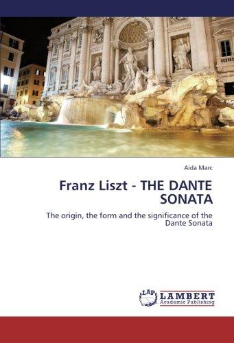 Franz Liszt - THE DANTE SONATA: The origin, the form and the significance of the Dante Sonata