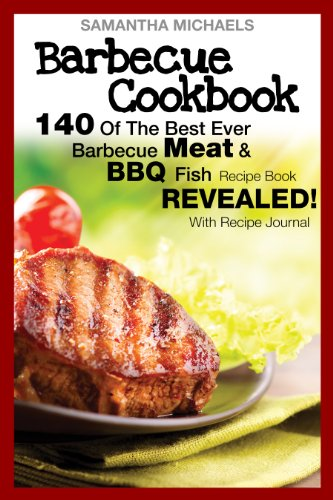 Barbecue Cookbook: 140 Of The Best Ever Barbecue Meat & BBQ Fish Recipes Book...Revealed! (With Recipe Journal) (Best Jerky Recipe Ever)