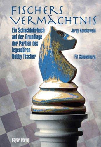Fischers Vermächtnis: Ein Schachlehrbuch auf der Grundlage der Partien des legendären Robert J. Fischers
