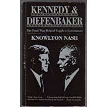 Kennedy and Diefenbaker: The Feud that Helped Topple a Government