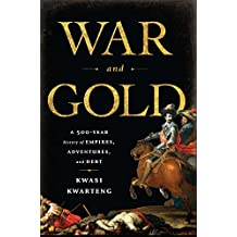 War and Gold: A Five-Hundred-Year History of Empires, Adventures, and Debt